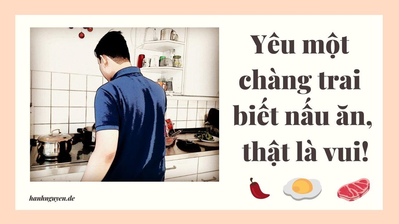 Yêu một chàng trai biết nấu ăn, thật là vui!